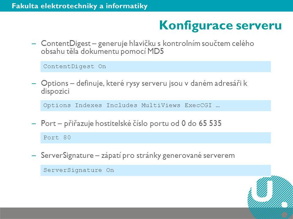 Konfigurace serveru –ContentDigest – generuje hlavičku s kontrolním součtem celého obsahu těla dokumentu pomocí MD5 –Options – definuje, které rysy se
