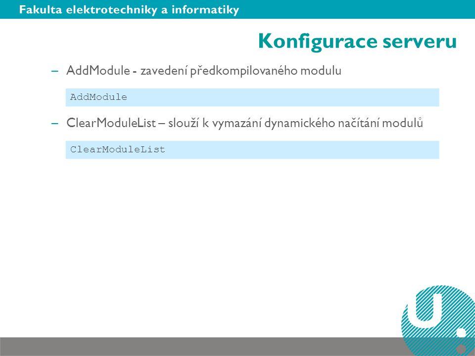Konfigurace serveru –AddModule - zavedení předkompilovaného modulu –ClearModuleList – slouží k vymazání dynamického načítání modulů AddModule ClearMod
