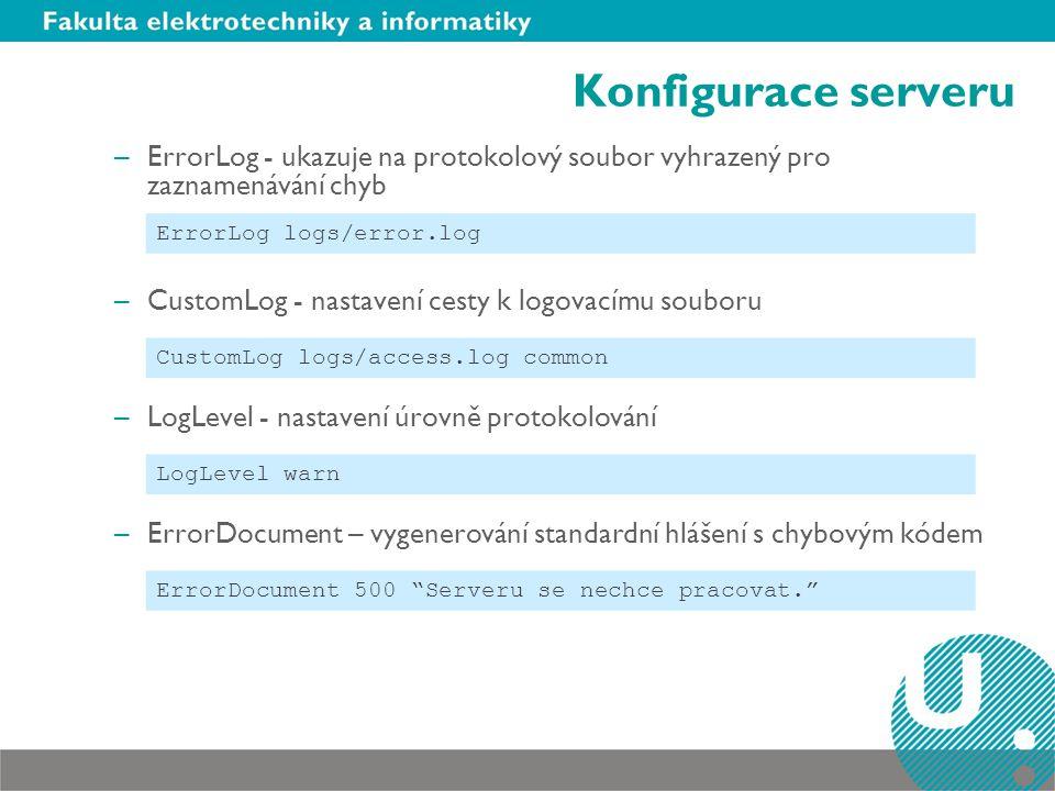 Konfigurace serveru –ErrorLog - ukazuje na protokolový soubor vyhrazený pro zaznamenávání chyb –CustomLog - nastavení cesty k logovacímu souboru –LogL