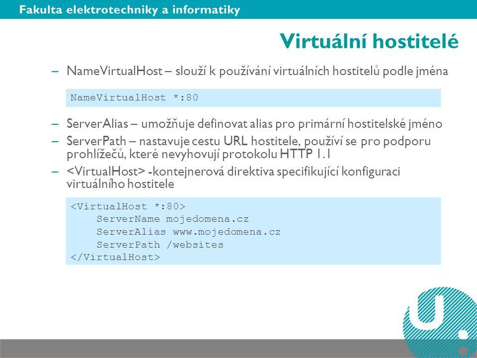 Virtuální hostitelé –NameVirtualHost – slouží k používání virtuálních hostitelů podle jména –ServerAlias – umožňuje definovat alias pro primární hosti