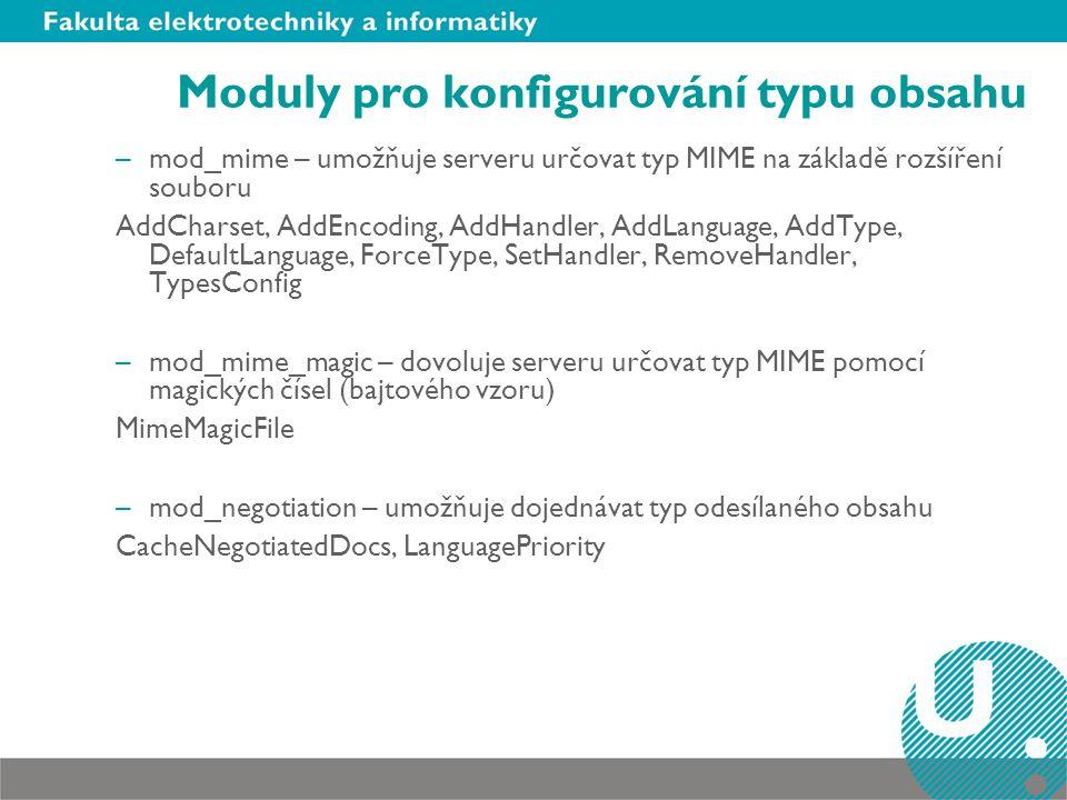 Moduly pro konfigurování typu obsahu –mod_mime – umožňuje serveru určovat typ MIME na základě rozšíření souboru AddCharset, AddEncoding, AddHandler, A