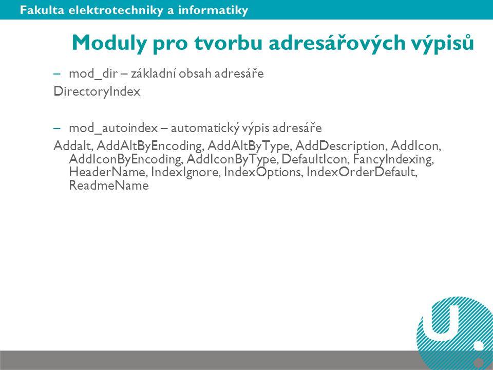 Moduly pro tvorbu adresářových výpisů –mod_dir – základní obsah adresáře DirectoryIndex –mod_autoindex – automatický výpis adresáře Addalt, AddAltByEn