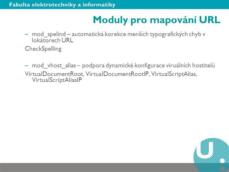 Moduly pro mapování URL –mod_spelind – automatická korekce menších typografických chyb v lokátorech URL CheckSpelling –mod_vhost_alias – podpora dynam
