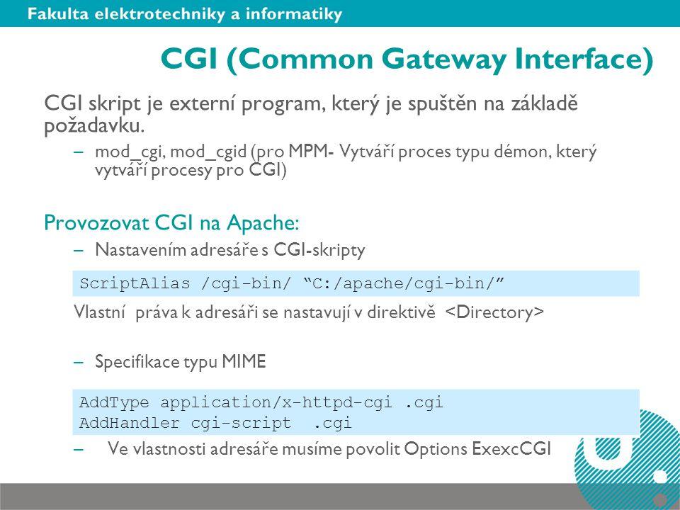CGI (Common Gateway Interface) CGI skript je externí program, který je spuštěn na základě požadavku. –mod_cgi, mod_cgid (pro MPM- Vytváří proces typu