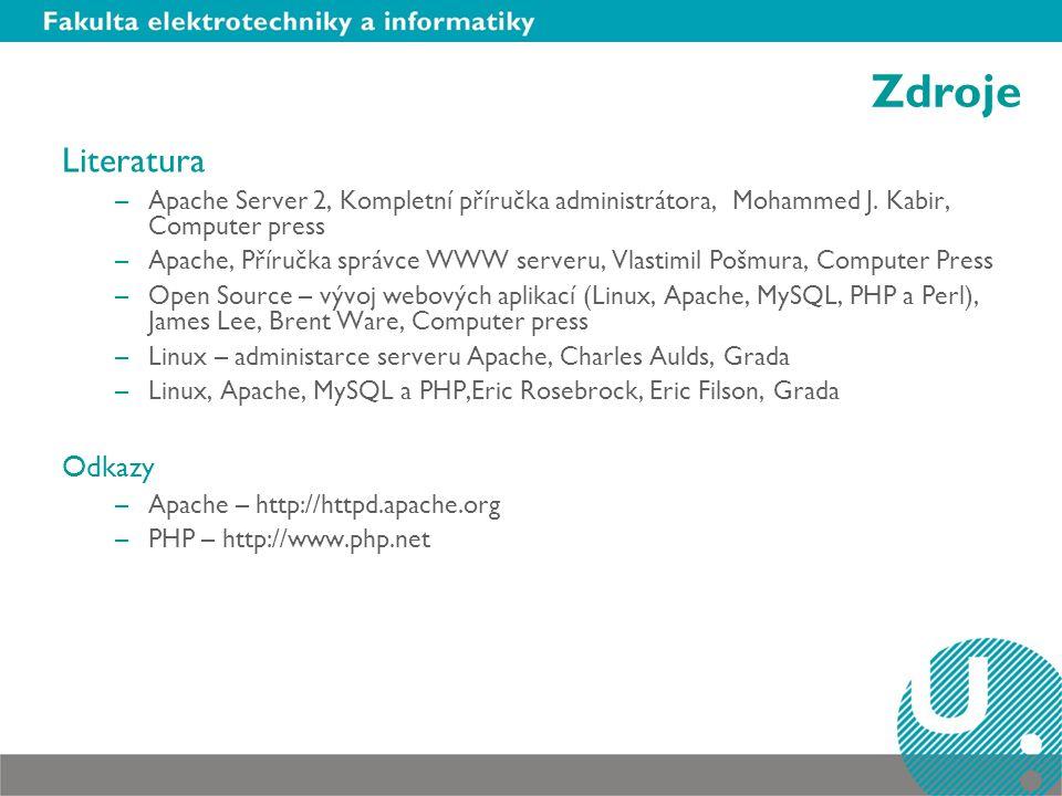 Zdroje Literatura –Apache Server 2, Kompletní příručka administrátora, Mohammed J. Kabir, Computer press –Apache, Příručka správce WWW serveru, Vlasti