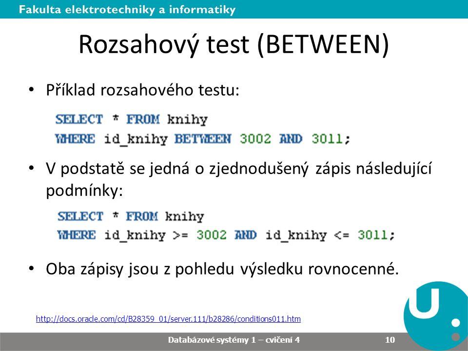 Rozsahový test (BETWEEN) Příklad rozsahového testu: V podstatě se jedná o zjednodušený zápis následující podmínky: Oba zápisy jsou z pohledu výsledku rovnocenné.