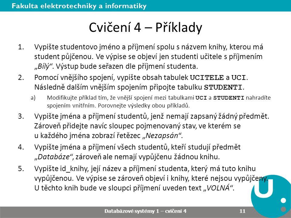 Cvičení 4 – Příklady 1.Vypište studentovo jméno a příjmení spolu s názvem knihy, kterou má student půjčenou.