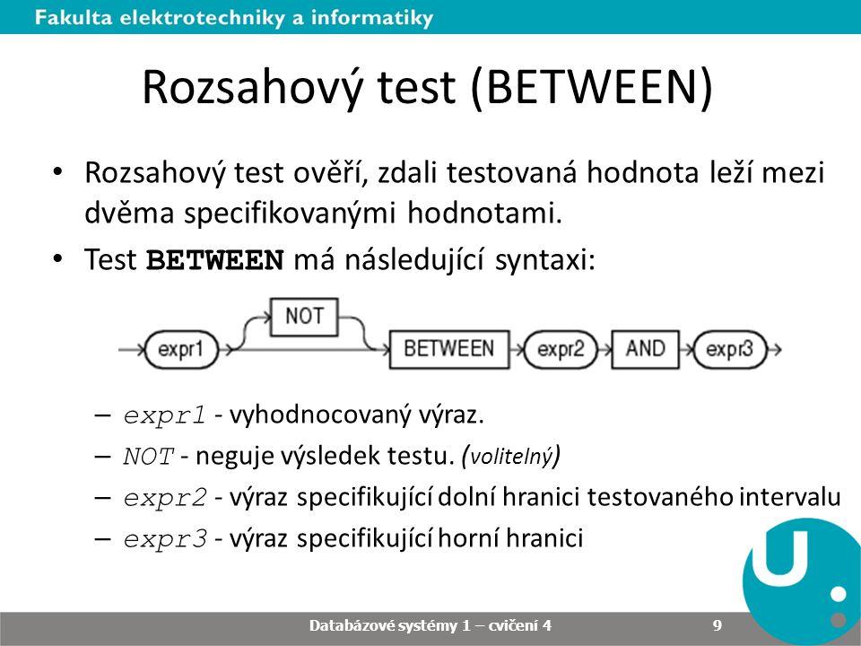 Rozsahový test (BETWEEN) Rozsahový test ověří, zdali testovaná hodnota leží mezi dvěma specifikovanými hodnotami.