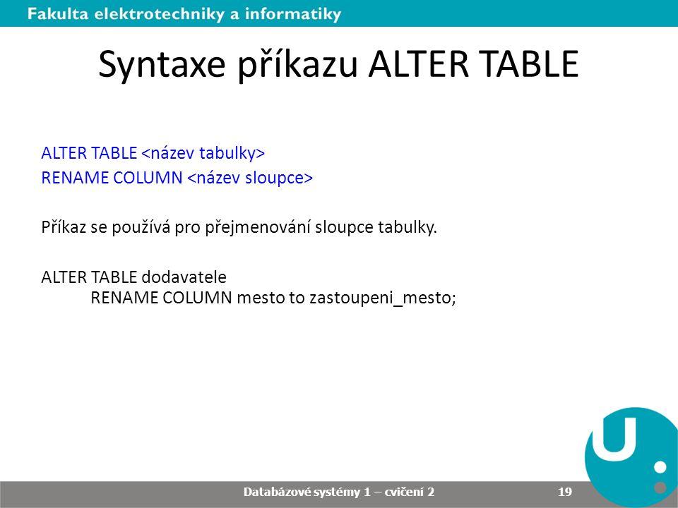 Syntaxe příkazu ALTER TABLE ALTER TABLE RENAME COLUMN Příkaz se používá pro přejmenování sloupce tabulky.