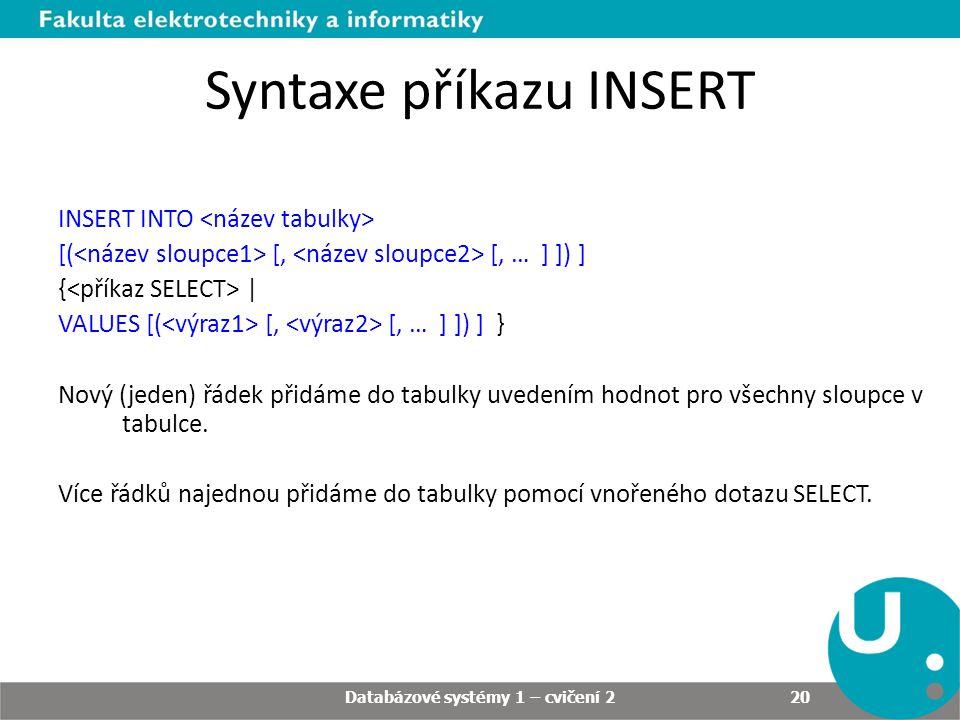 Syntaxe příkazu INSERT INSERT INTO [( [, [, … ] ]) ] { | VALUES [( [, [, … ] ]) ] } Nový (jeden) řádek přidáme do tabulky uvedením hodnot pro všechny