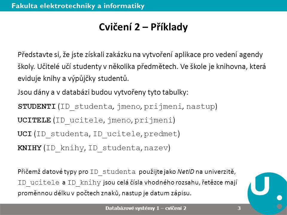 3 Cvičení 2 – Příklady Představte si, že jste získali zakázku na vytvoření aplikace pro vedení agendy školy. Učitelé učí studenty v několika předmětec