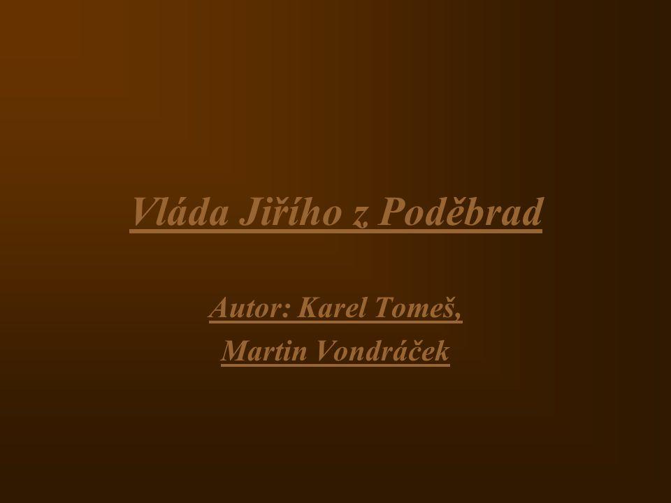 Vláda Jiřího z Poděbrad Autor: Karel Tomeš, Martin Vondráček