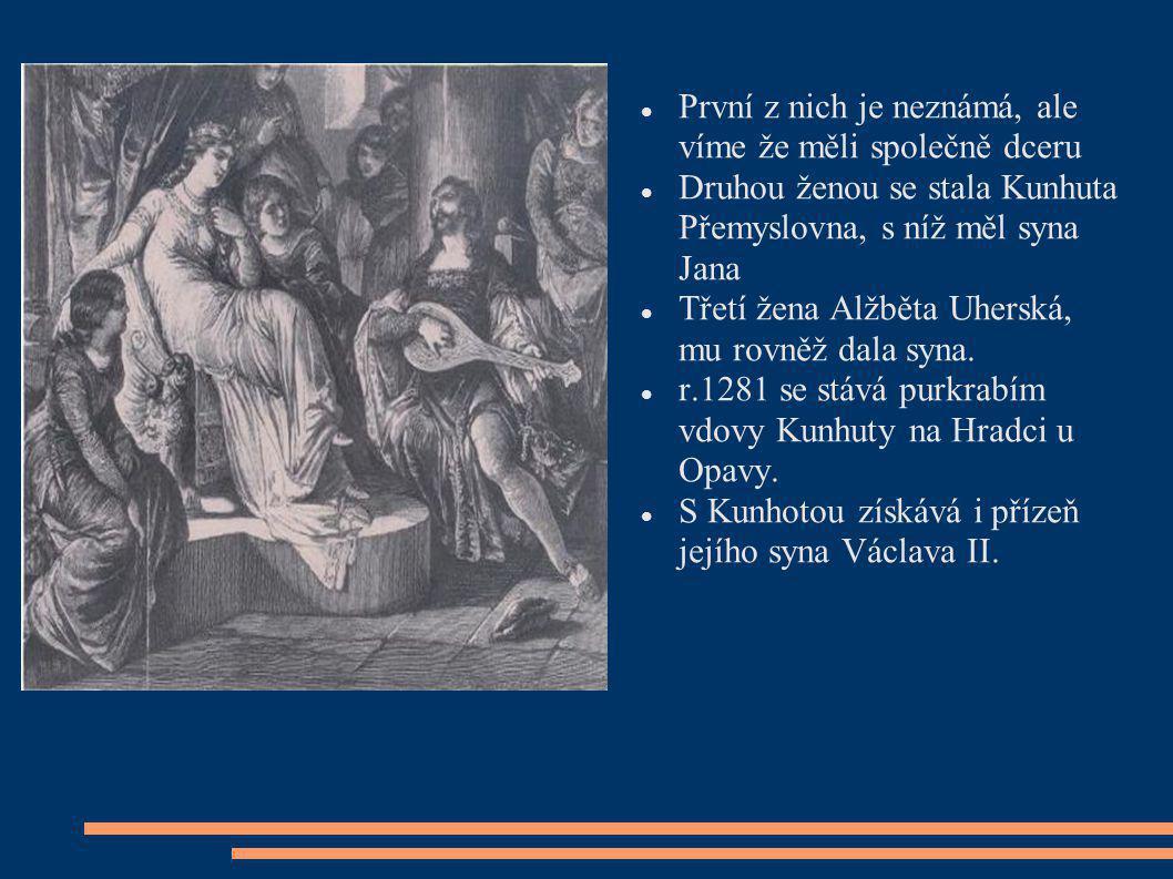 První z nich je neznámá, ale víme že měli společně dceru Druhou ženou se stala Kunhuta Přemyslovna, s níž měl syna Jana Třetí žena Alžběta Uherská, mu