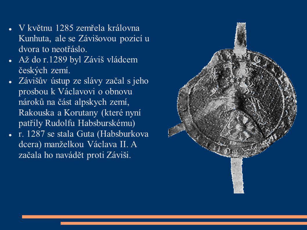 V květnu 1285 zemřela královna Kunhuta, ale se Závišovou pozicí u dvora to neotřáslo. Až do r.1289 byl Záviš vládcem českých zemí. Závišův ústup ze sl