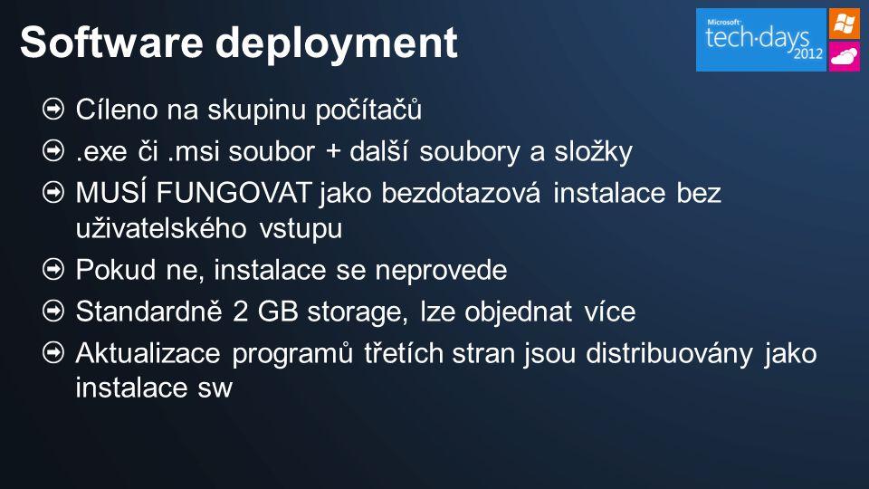 Cíleno na skupinu počítačů.exe či.msi soubor + další soubory a složky MUSÍ FUNGOVAT jako bezdotazová instalace bez uživatelského vstupu Pokud ne, instalace se neprovede Standardně 2 GB storage, lze objednat více Aktualizace programů třetích stran jsou distribuovány jako instalace sw Software deployment