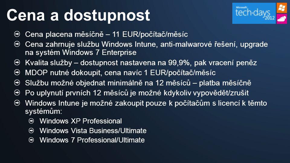 Cena placena měsíčně – 11 EUR/počítač/měsíc Cena zahrnuje službu Windows Intune, anti-malwarové řešení, upgrade na systém Windows 7 Enterprise Kvalita služby – dostupnost nastavena na 99,9%, pak vracení peněz MDOP nutné dokoupit, cena navíc 1 EUR/počítač/měsíc Službu možné objednat minimálně na 12 měsíců – platba měsíčně Po uplynutí prvních 12 měsíců je možné kdykoliv vypovědět/zrušit Windows Intune je možné zakoupit pouze k počítačům s licencí k těmto systémům: Windows XP Professional Windows Vista Business/Ultimate Windows 7 Professional/Ultimate Cena a dostupnost