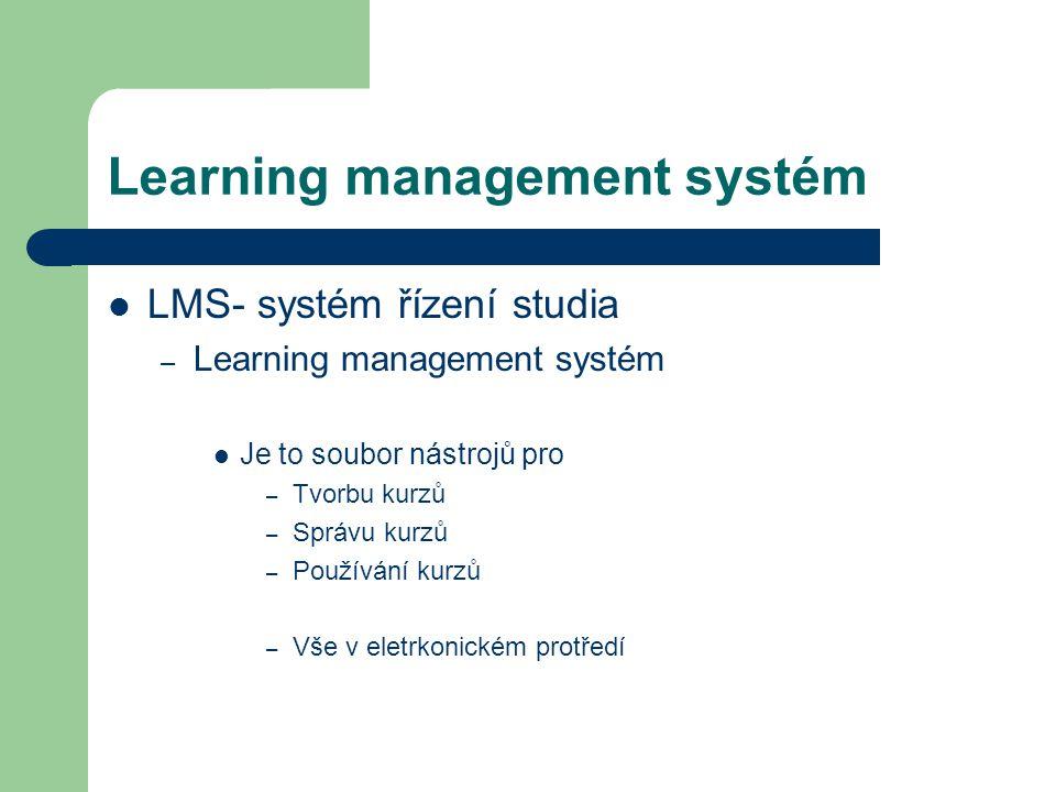Learning management systém LMS- systém řízení studia – Learning management systém Je to soubor nástrojů pro – Tvorbu kurzů – Správu kurzů – Používání kurzů – Vše v eletrkonickém protředí