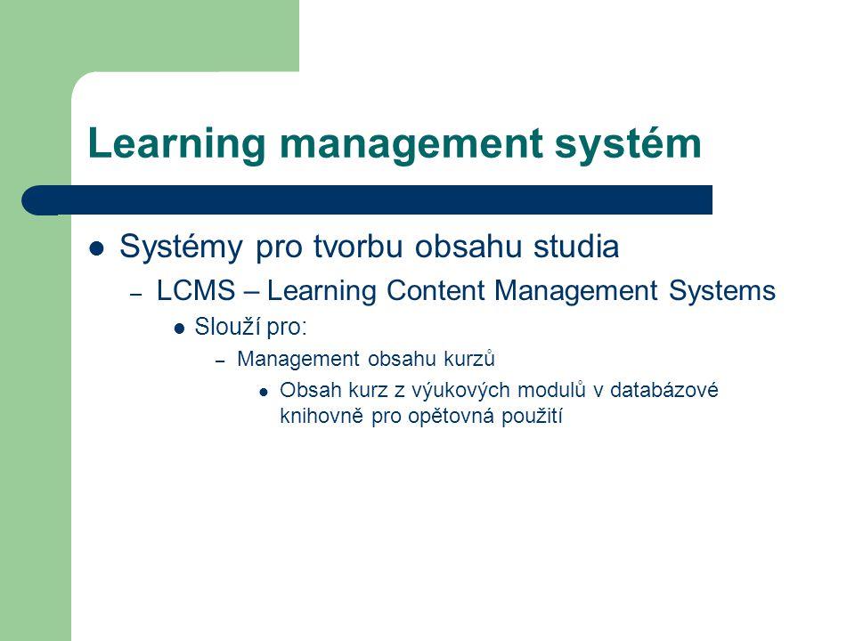 Learning management systém Systémy pro tvorbu obsahu studia – LCMS – Learning Content Management Systems Slouží pro: – Management obsahu kurzů Obsah kurz z výukových modulů v databázové knihovně pro opětovná použití