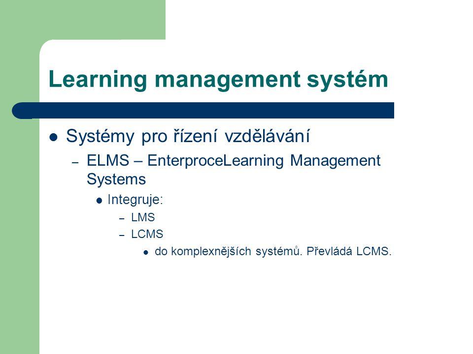 Learning management systém Systémy pro řízení vzdělávání – ELMS – EnterproceLearning Management Systems Integruje: – LMS – LCMS do komplexnějších syst