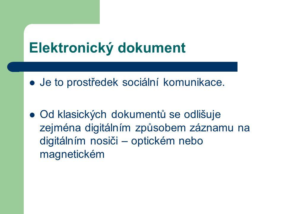 Elektronický dokument Je to prostředek sociální komunikace. Od klasických dokumentů se odlišuje zejména digitálním způsobem záznamu na digitálním nosi