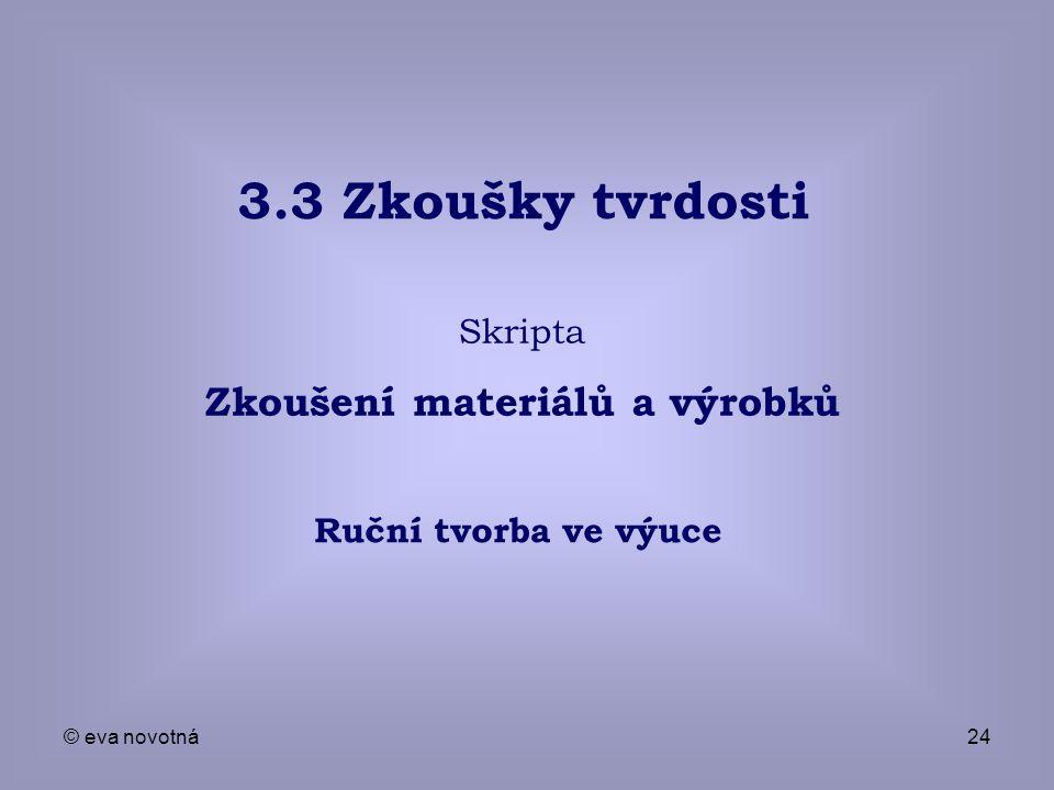 © eva novotná24 3.3 Zkoušky tvrdosti Skripta Zkoušení materiálů a výrobků Ruční tvorba ve výuce