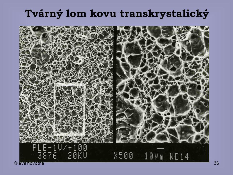 © eva novotná36 Tvárný lom kovu transkrystalický