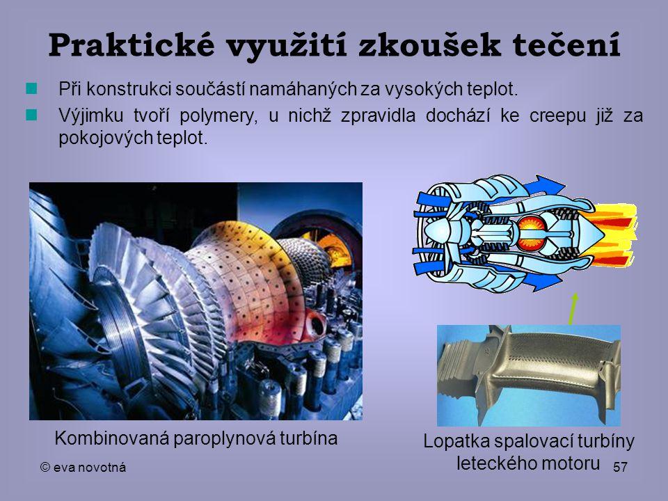 © eva novotná57 Při konstrukci součástí namáhaných za vysokých teplot. Výjimku tvoří polymery, u nichž zpravidla dochází ke creepu již za pokojových t