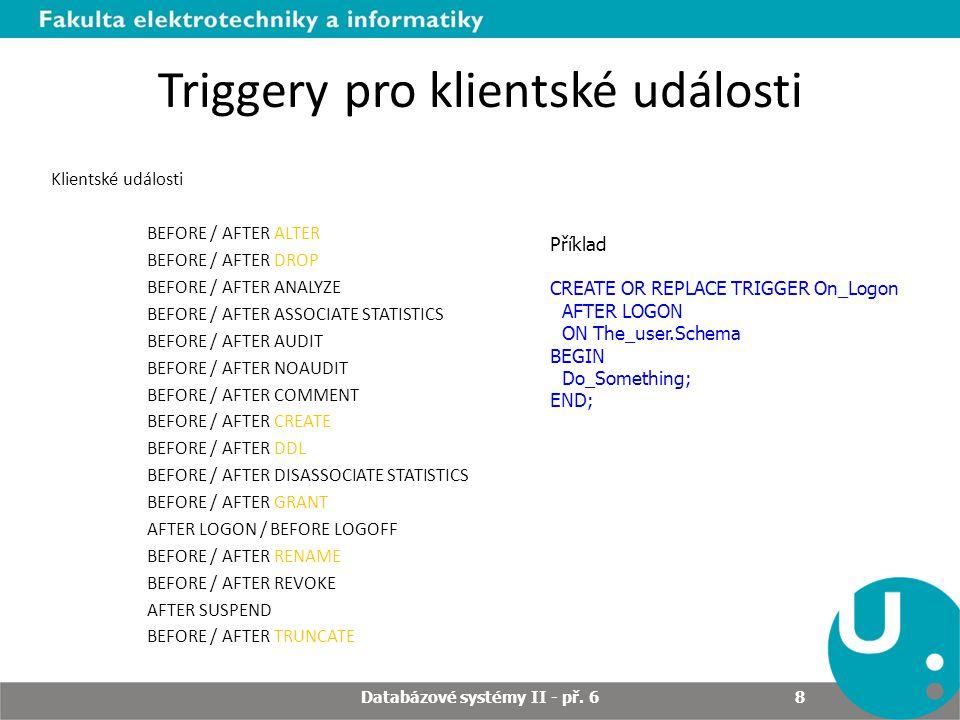 Triggery pro klientské události Klientské události BEFORE / AFTER ALTER BEFORE / AFTER DROP BEFORE / AFTER ANALYZE BEFORE / AFTER ASSOCIATE STATISTICS