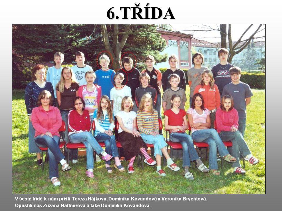 6.TŘÍDA V šesté třídě k nám přišli Tereza Hájková, Dominika Kovandová a Veronika Brychtová.