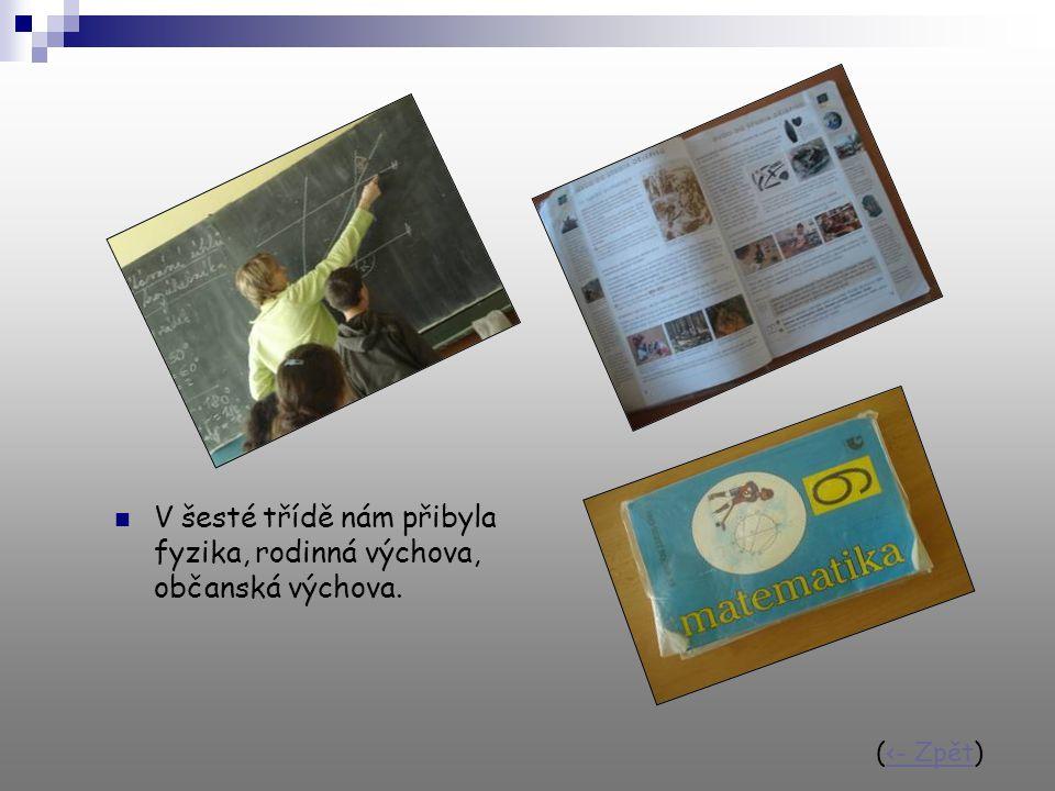 V šesté třídě nám přibyla fyzika, rodinná výchova, občanská výchova. (<- Zpět)<- Zpět