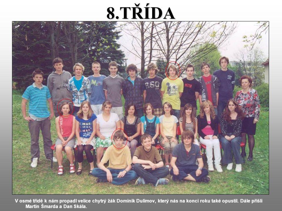 8.TŘÍDA V osmé třídě k nám propadl velice chytrý žák Dominik Dulimov, který nás na konci roku také opustil.