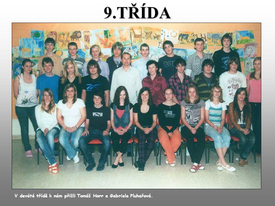 9.TŘÍDA V deváté třídě k nám přišli Tomáš Horr a Gabriela Pluhařová.