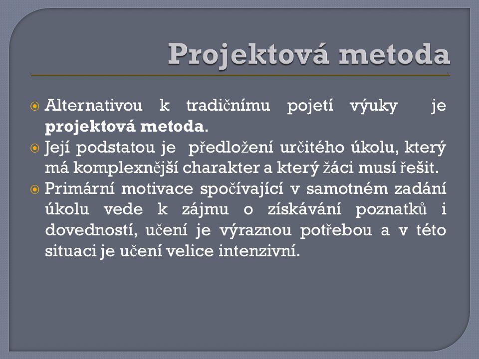 projektová metoda  Alternativou k tradi č nímu pojetí výuky je projektová metoda.  Její podstatou je p ř edlo ž ení ur č itého úkolu, který má kompl