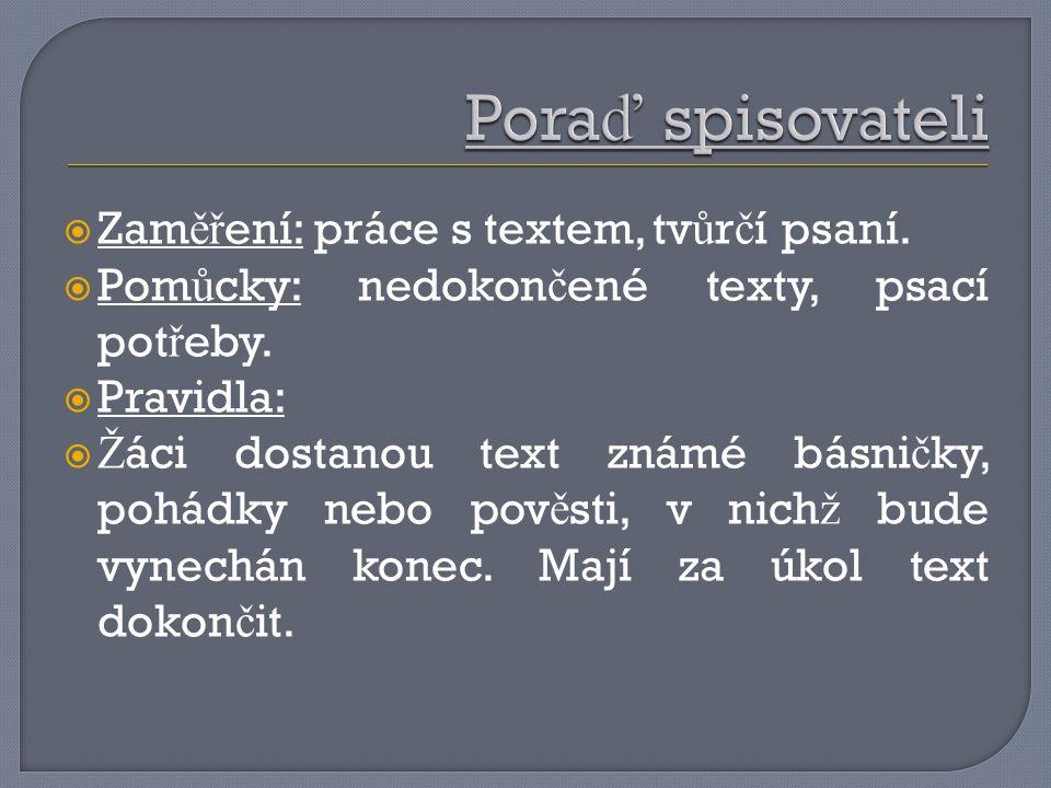  Zam ěř ení: práce s textem, tv ů r č í psaní. Pom ů cky: nedokon č ené texty, psací pot ř eby.