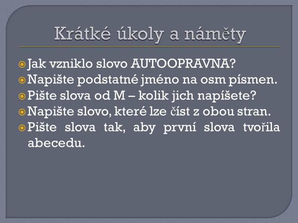  Jak vzniklo slovo AUTOOPRAVNA. Napište podstatné jméno na osm písmen.