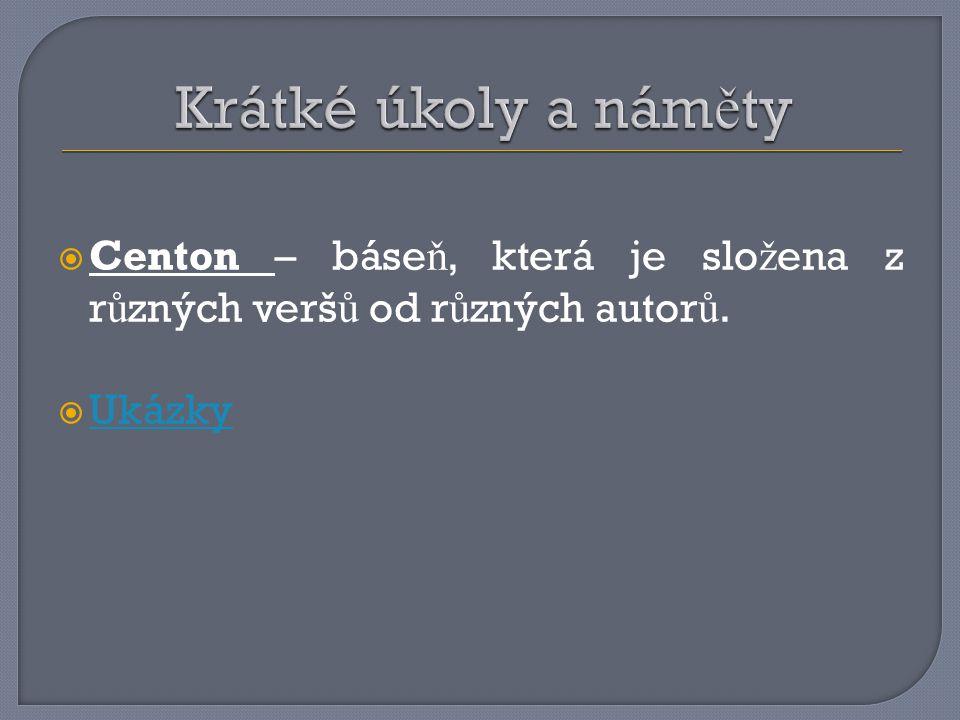  Centon – báse ň, která je slo ž ena z r ů zných verš ů od r ů zných autor ů.  Ukázky Ukázky