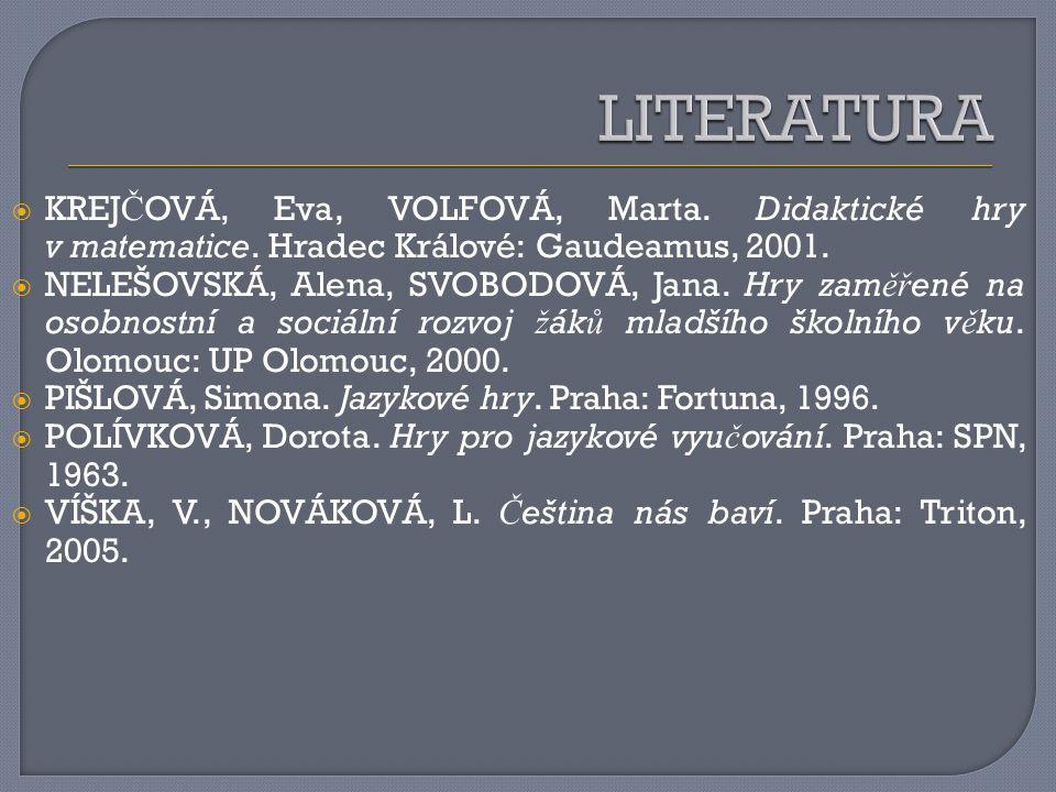  KREJ Č OVÁ, Eva, VOLFOVÁ, Marta. Didaktické hry v matematice. Hradec Králové: Gaudeamus, 2001.  NELEŠOVSKÁ, Alena, SVOBODOVÁ, Jana. Hry zam ěř ené