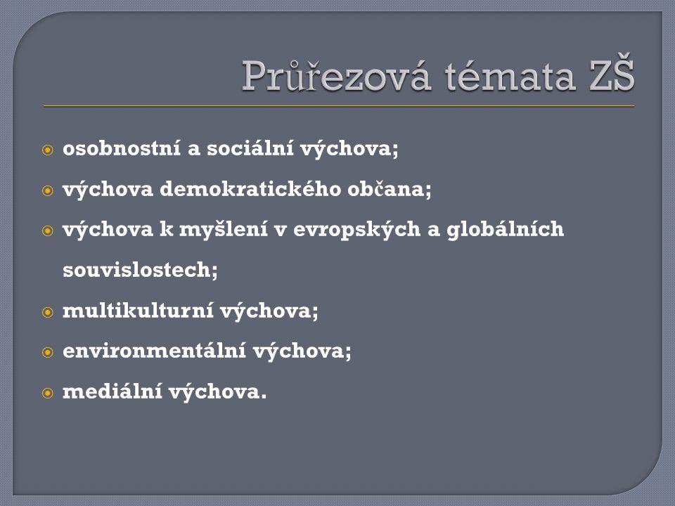  osobnostní a sociální výchova;  výchova demokratického ob č ana;  výchova k myšlení v evropských a globálních souvislostech;  multikulturní výchova;  environmentální výchova;  mediální výchova.
