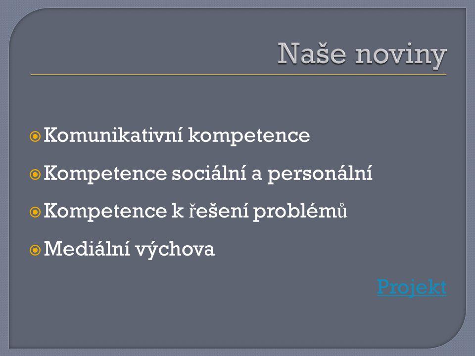  Komunikativní kompetence  Kompetence sociální a personální  Kompetence k ř ešení problém ů  Mediální výchova Projekt