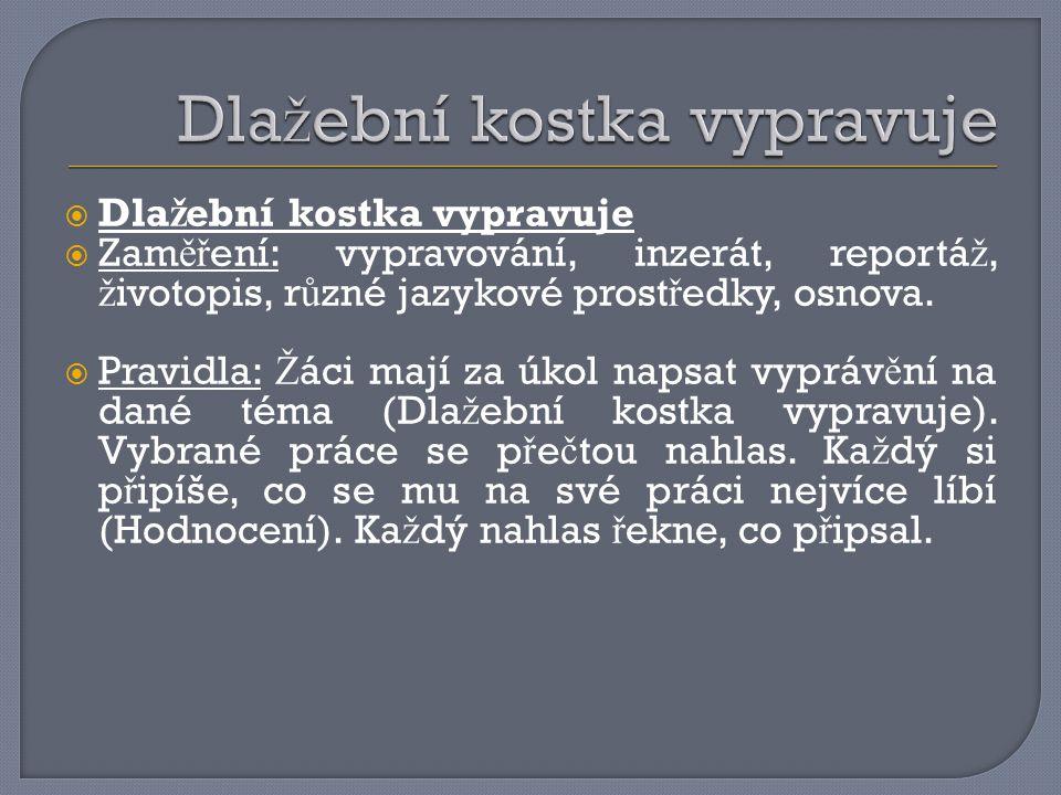  Dla ž ební kostka vypravuje  Zam ěř ení: vypravování, inzerát, reportá ž, ž ivotopis, r ů zné jazykové prost ř edky, osnova.  Pravidla: Ž áci mají