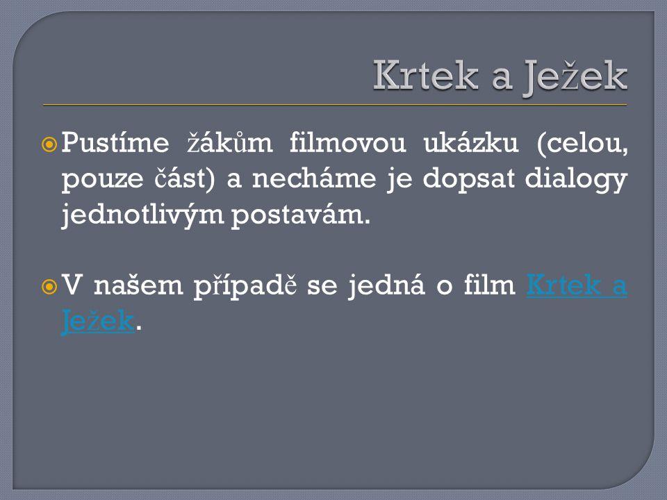  Pustíme ž ák ů m filmovou ukázku (celou, pouze č ást) a necháme je dopsat dialogy jednotlivým postavám.
