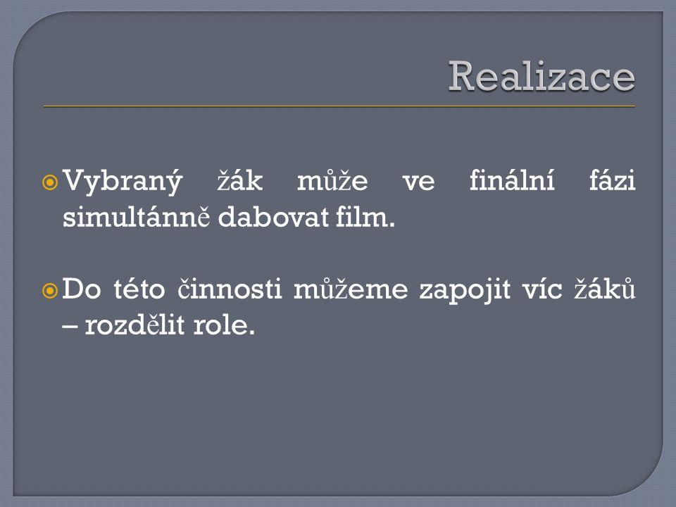  Vybraný ž ák m ůž e ve finální fázi simultánn ě dabovat film.