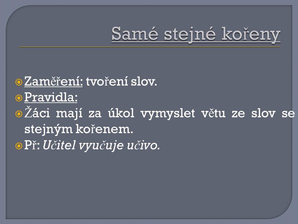  Zam ěř ení: tvo ř ení slov.  Pravidla:  Ž áci mají za úkol vymyslet v ě tu ze slov se stejným ko ř enem.  P ř : U č itel vyu č uje u č ivo.