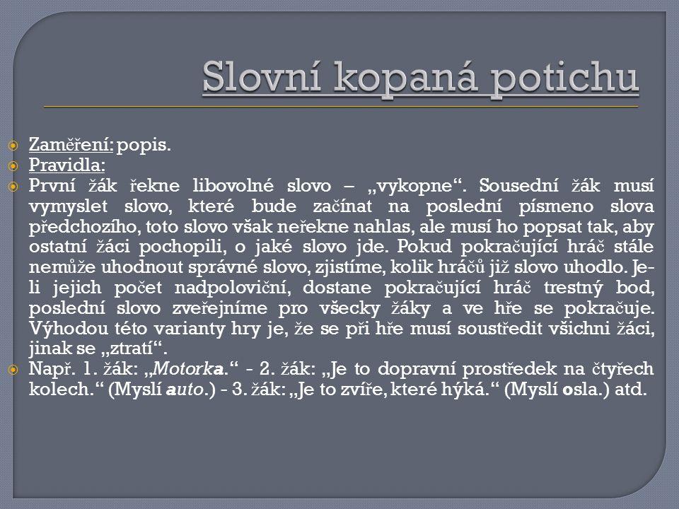 """ Zam ěř ení: popis. Pravidla:  První ž ák ř ekne libovolné slovo – """"vykopne ."""