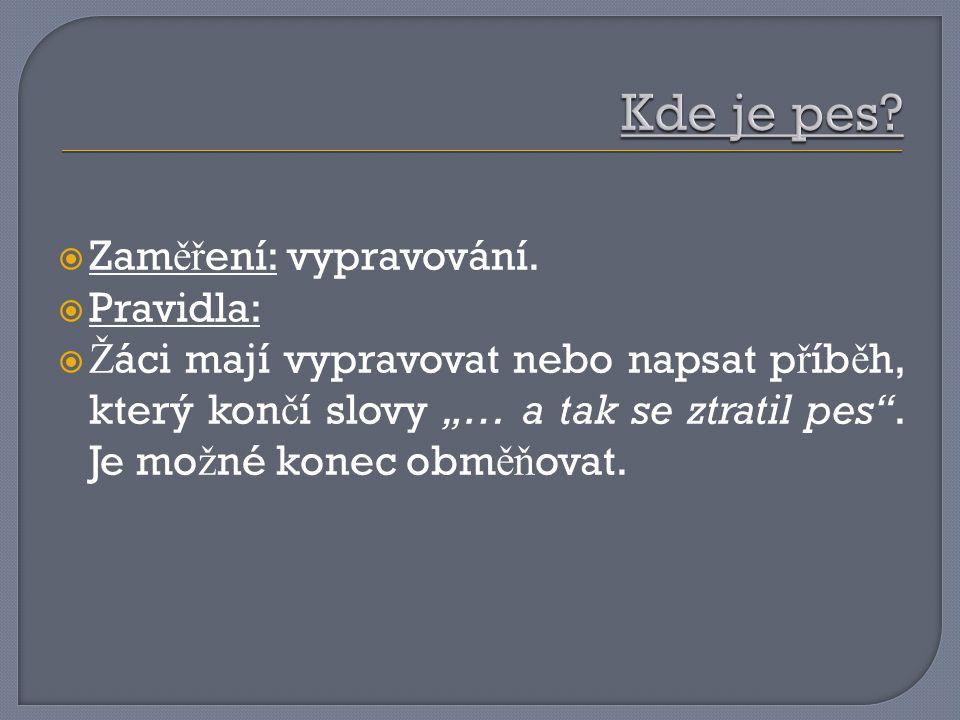 """ Zam ěř ení: vypravování.  Pravidla:  Ž áci mají vypravovat nebo napsat p ř íb ě h, který kon č í slovy """"… a tak se ztratil pes"""". Je mo ž né konec"""