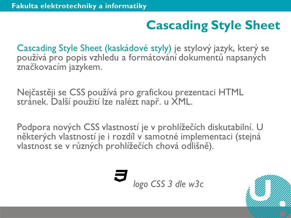 Cascading Style Sheet Cascading Style Sheet (kaskádové styly) je stylový jazyk, který se používá pro popis vzhledu a formátování dokumentů napsaných z