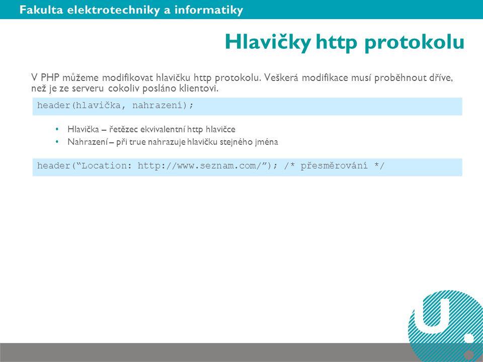 Hlavičky http protokolu V PHP můžeme modifikovat hlavičku http protokolu. Veškerá modifikace musí proběhnout dříve, než je ze serveru cokoliv posláno