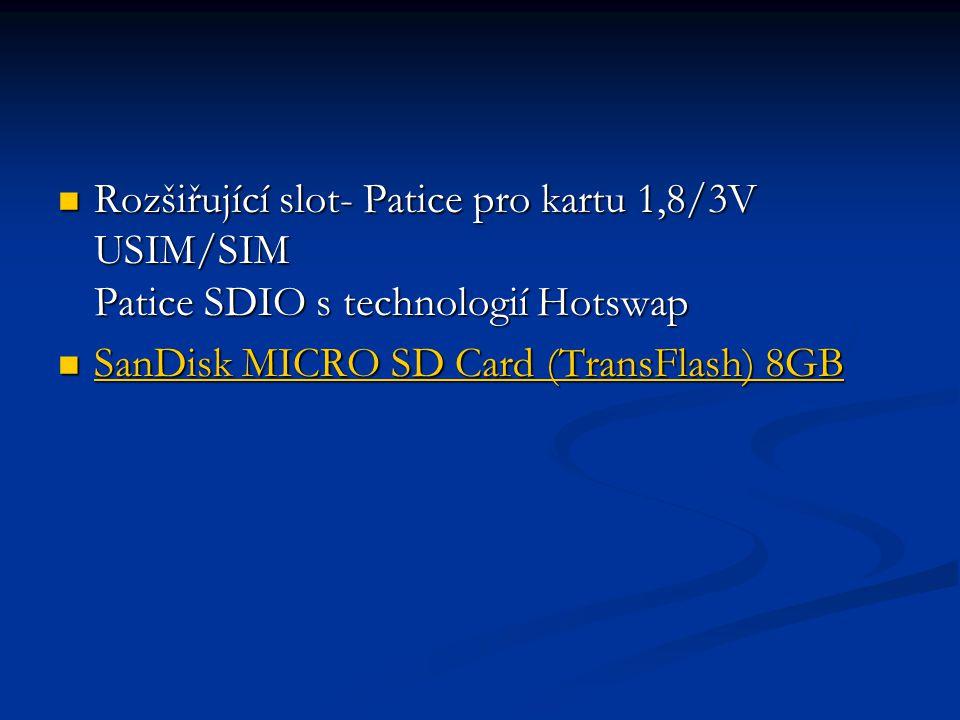 Rozšiřující slot- Patice pro kartu 1,8/3V USIM/SIM Patice SDIO s technologií Hotswap Rozšiřující slot- Patice pro kartu 1,8/3V USIM/SIM Patice SDIO s technologií Hotswap SanDisk MICRO SD Card (TransFlash) 8GB SanDisk MICRO SD Card (TransFlash) 8GB SanDisk MICRO SD Card (TransFlash) 8GB SanDisk MICRO SD Card (TransFlash) 8GB