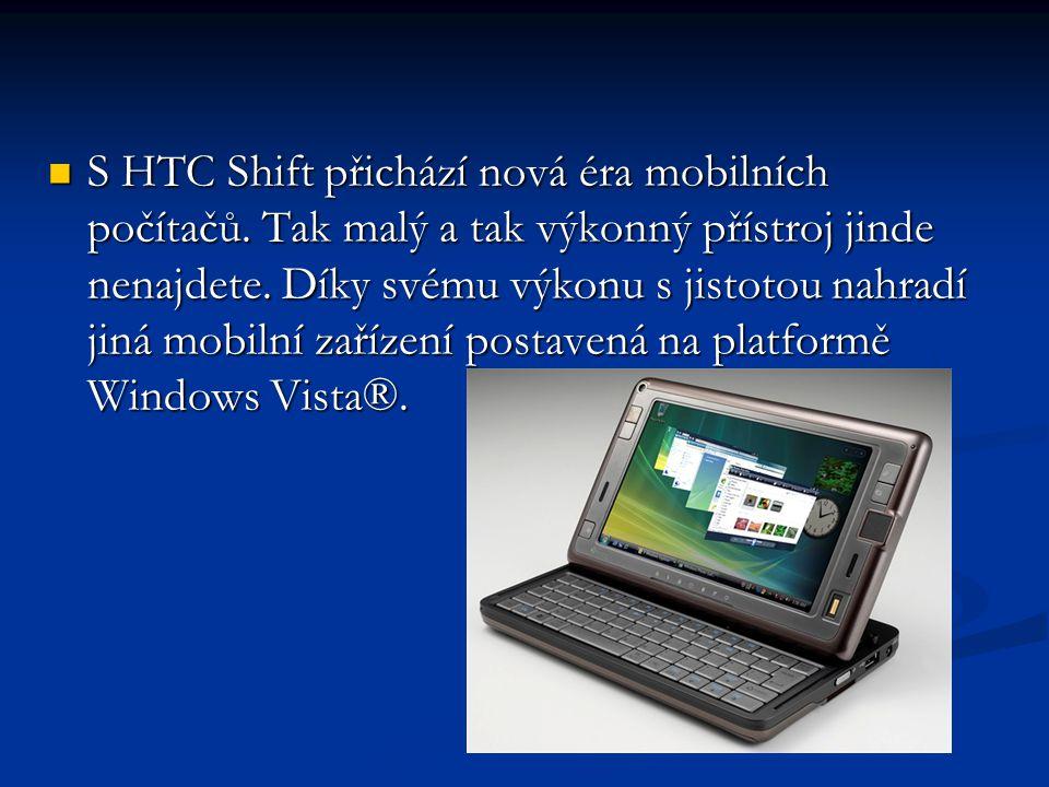 S HTC Shift přichází nová éra mobilních počítačů. Tak malý a tak výkonný přístroj jinde nenajdete.