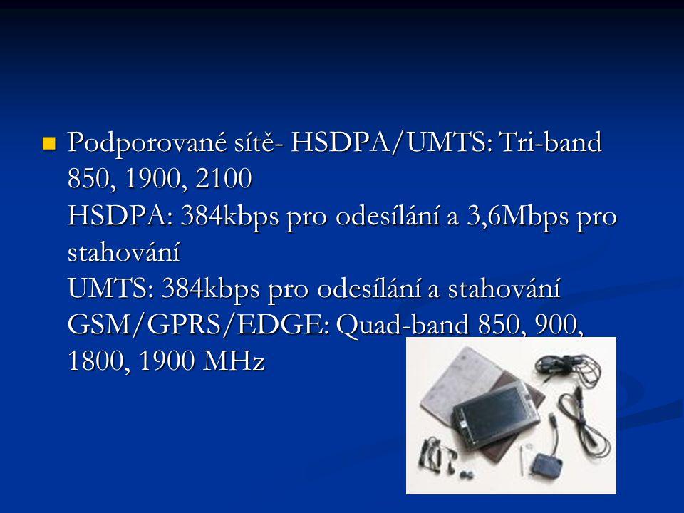 Podporované sítě- HSDPA/UMTS: Tri-band 850, 1900, 2100 HSDPA: 384kbps pro odesílání a 3,6Mbps pro stahování UMTS: 384kbps pro odesílání a stahování GSM/GPRS/EDGE: Quad-band 850, 900, 1800, 1900 MHz Podporované sítě- HSDPA/UMTS: Tri-band 850, 1900, 2100 HSDPA: 384kbps pro odesílání a 3,6Mbps pro stahování UMTS: 384kbps pro odesílání a stahování GSM/GPRS/EDGE: Quad-band 850, 900, 1800, 1900 MHz